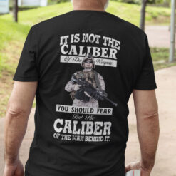 It's Not The Caliber Of The Weapon You Should Fear Shirt Pro Gun