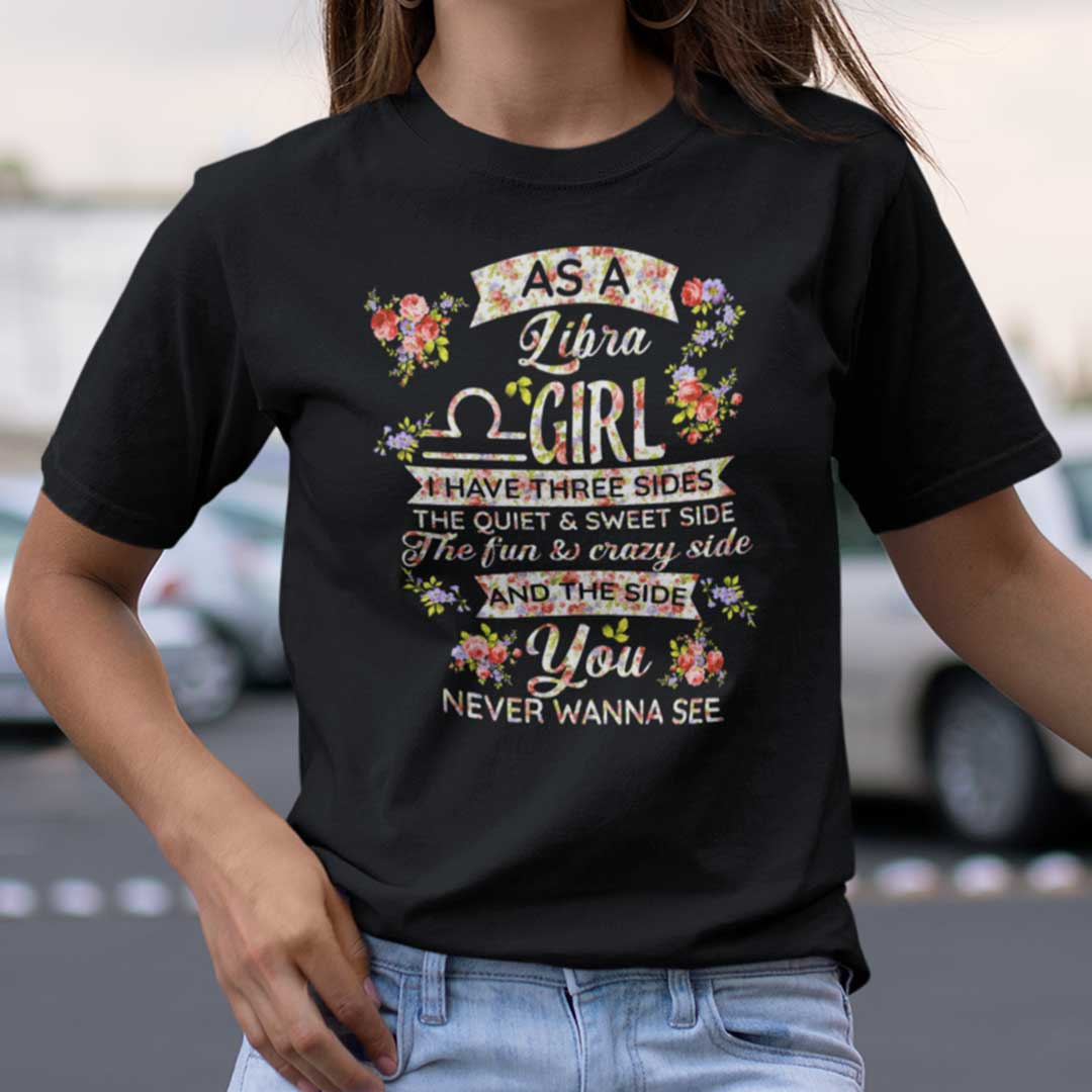 Libra T Shirt As An Libra Girl I Have Three Sides The Quiet And Sweet Side