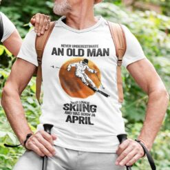 Never Underestimate An Old Man Who Loves Skiing Shirt April