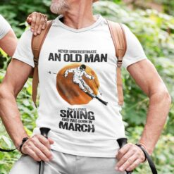 Never Underestimate An Old Man Who Loves Skiing Shirt March