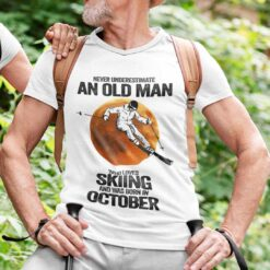 Never Underestimate An Old Man Who Loves Skiing Shirt October