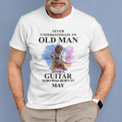 Never Underestimate An Old Man With A Guitar Shirt May