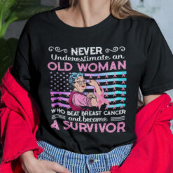 Never Underestimate An Old Woman Who Beat Breast Cancer Shirt