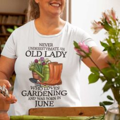 Never Underestimate Old Lady Who Loves Gardening Shirt June