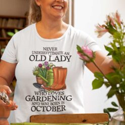 Never Underestimate Old Lady Who Loves Gardening Shirt October