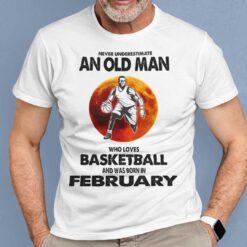 Never Underestimate Old Man Who Loves Basketball Shirt February