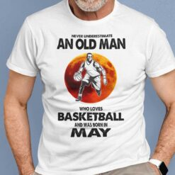 Never Underestimate Old Man Who Loves Basketball Shirt May
