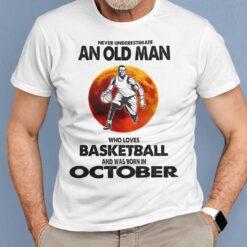 Never Underestimate Old Man Who Loves Basketball Shirt October