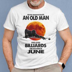 Never Underestimate Old Man Who Loves Billiards Shirt June