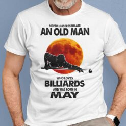 Never Underestimate Old Man Who Loves Billiards Shirt May