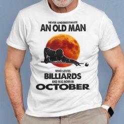 Never Underestimate Old Man Who Loves Billiards Shirt October