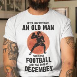 Never Underestimate Old Man Who Loves Football Shirt December