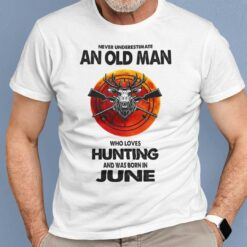 Never Underestimate Old Man Who Loves Hunting Shirt June