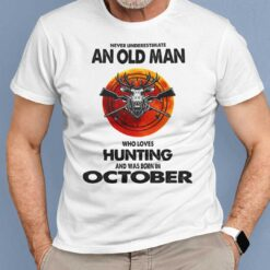 Never Underestimate Old Man Who Loves Hunting Shirt October