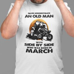Never Underestimate Old Man With Side By Side Shirt March