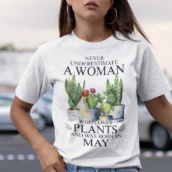 Never Underestimate Woman Who Loves Plants Shirt May