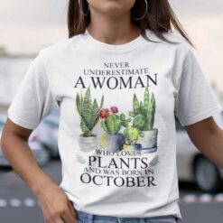 Never Underestimate Woman Who Loves Plants Shirt October