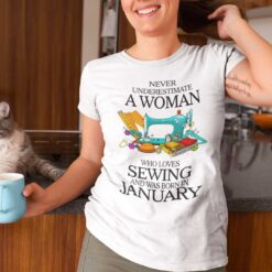 Never Underestimate Woman Who Loves Sewing Shirt January