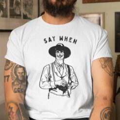 Say When T Shirt Say When Tombstone Skeleton Cowboy