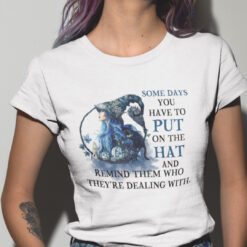 Someday You Have To Put On The Hat Witch Shirt