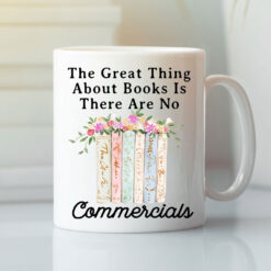 The Great Thing About Books Is There Are No Commercials Mug