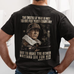 The Object Of War Is Not To Die For Your Country Shirt