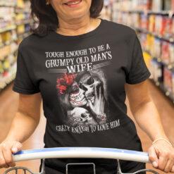 Tough Enough To Be A Grumpy Old Man's Wife Crazy Enough To Love Him Shirt