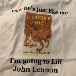 Wow He's Just Like Me I'm Going To Kill John Lennon Shirt