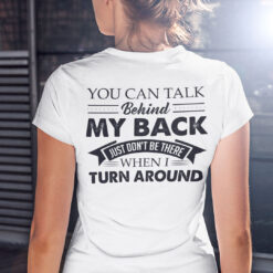 You Can Talk Behind My Back Just Don't Be There Shirt