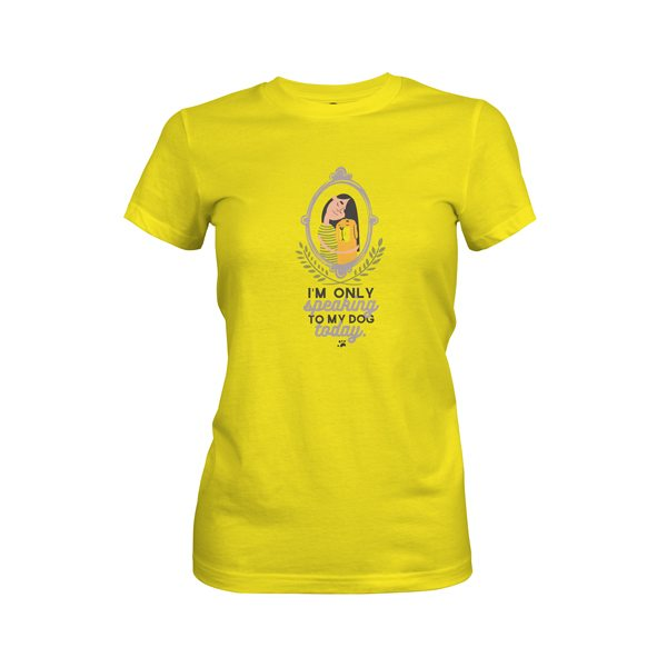 Im Only Speaking To My Dog Today T Shirt Vibrant Yellow