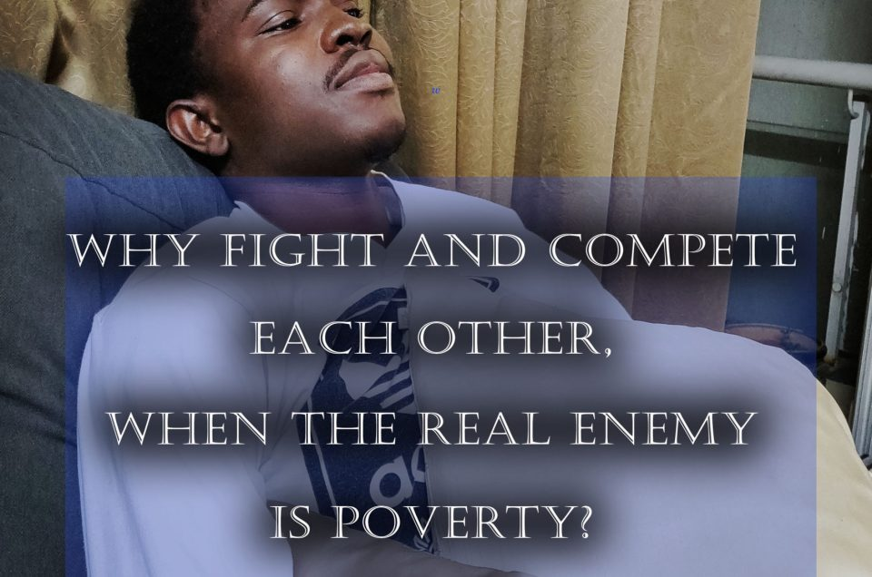 Why Fight And Compete Each Other, When The Real Enemy Is Poverty?