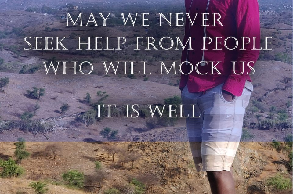 May We Never Seek Help From People Who Will Mock Us