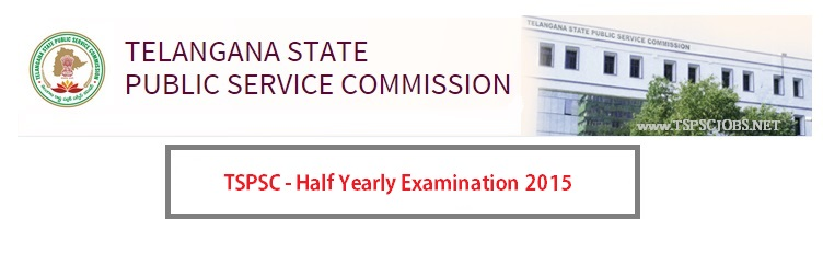 APPLY NOW - TSPSC- Half yearly Examination - MARCH Notification 2015