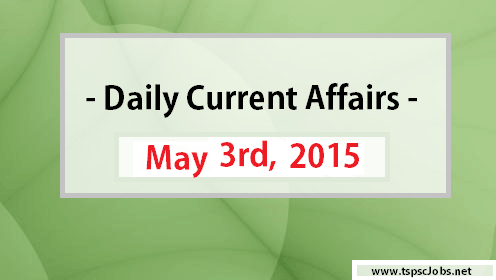 Current Affairs on 3rd May , 2015 – GK Today