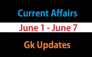 June 1 - June 7 gk current affairs