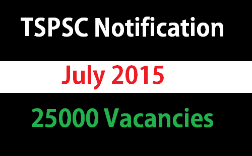Telangana TSPSC July 2015 Notification – 25000 vacancies
