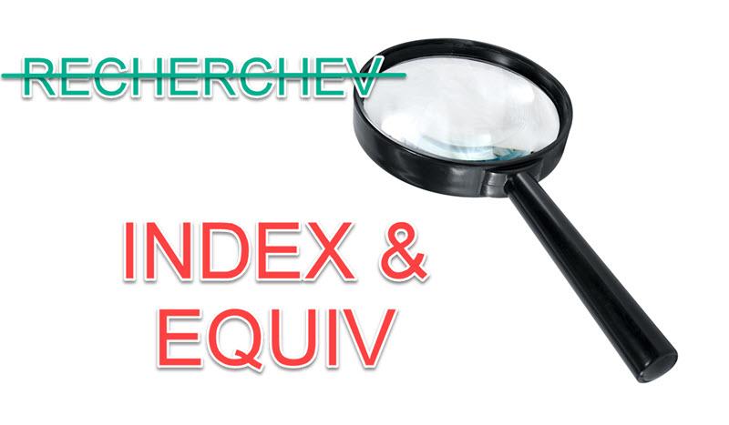 Mieux que RECHERCHEV, découvrez les fonctions INDEX et EQUIV (3/3)