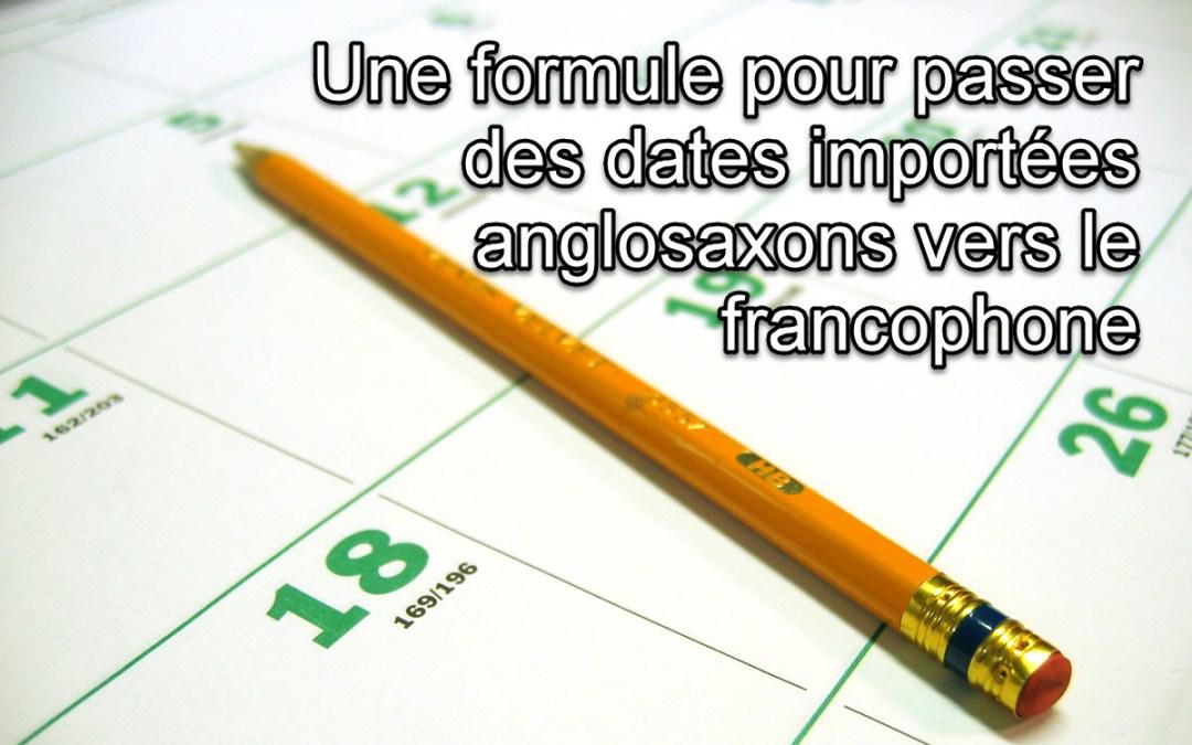 Une formule pour passer automatiquement les dates (importées) du format anglosaxon au francophone