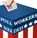 Poll Workers needed-Help Voting Process in your Community