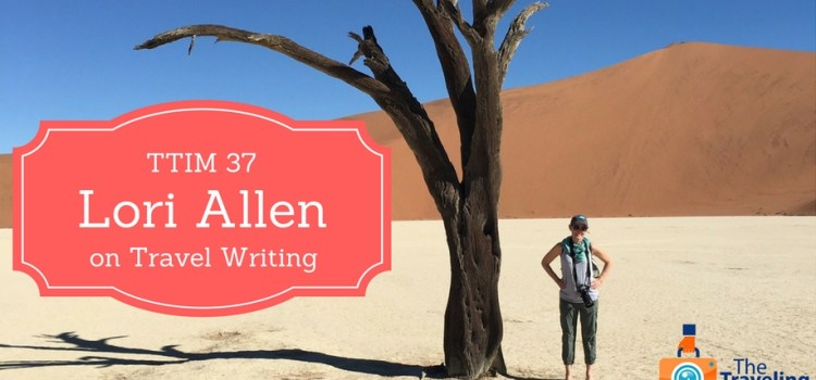 TTIM 37 – Travel Writing with Lori Allen