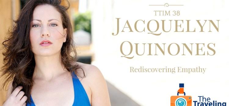 TTIM 38 – Jacquelyn Quinones
