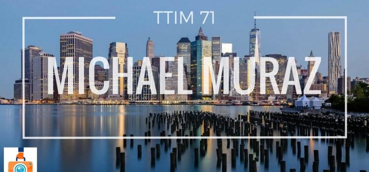 TTIM 71 – Michael Muraz