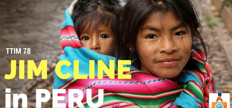 TTIM 78 – Jim Cline in Peru