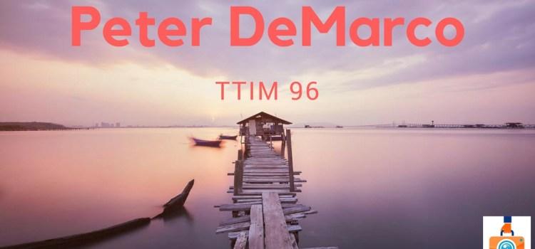TTIM 96 – Peter DeMarco