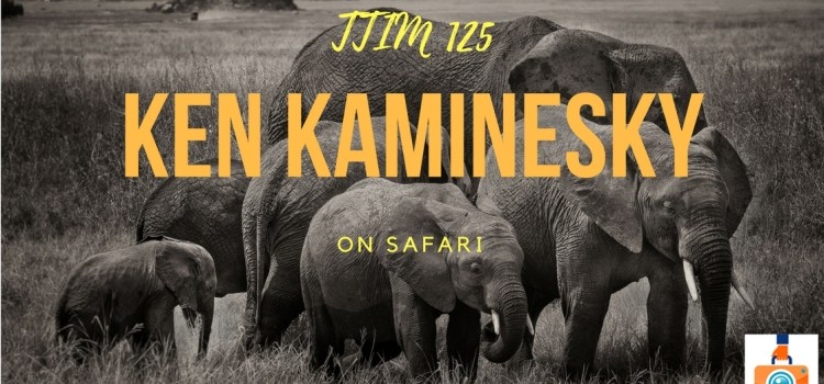 TTIM 125 – Ken Kaminesky on Safari