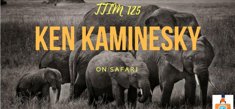 TTIM 125 – Ken Kaminesky on Safari