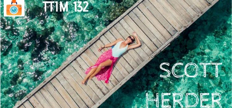TTIM 132 – Scott Herder