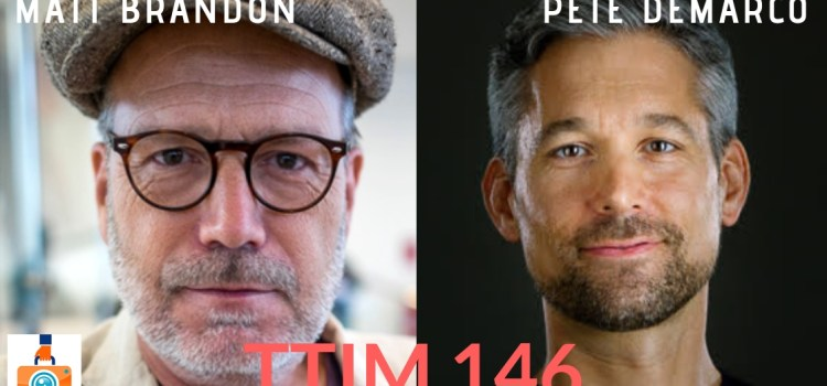 TTIM 146 – Matt Brandon and Pete DeMarco