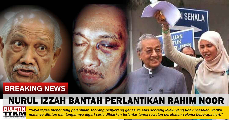 Saya Bantah Pelantikan Rahim Noor Nurul Izzah Buletin Ttkm