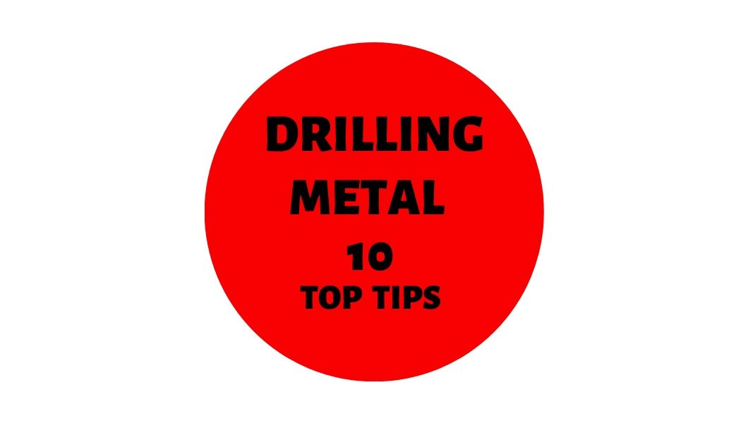 Drilling Metal: 10 Top Tips